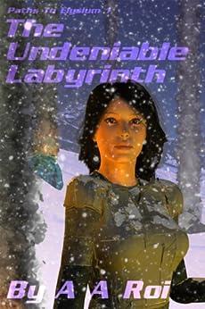 The Undeniable Labyrinth (Paths To Elysium Book 1) (English Edition) di [Roi, A A, Roi, Alan Alaric]