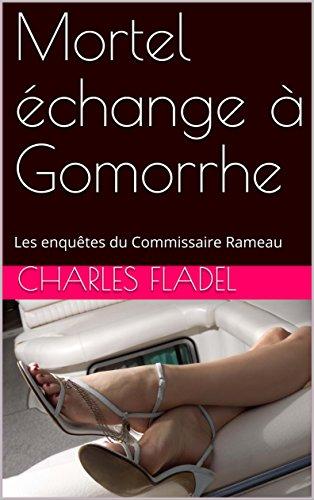 Couverture du livre Mortel échange à Gomorrhe: Les enquêtes du Commissaire Rameau