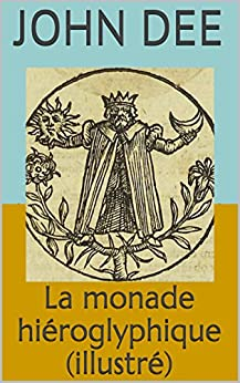 La monade hiéroglyphique (illustré) par [Dee, John]