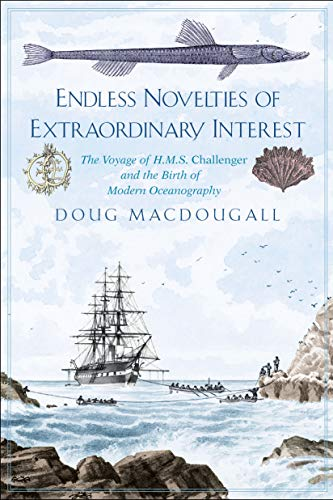 Endless Novelties of Extraordinary Interest: The Voyage of H.M.S. Challenger and the Birth of Modern Oceanography (English Edition)