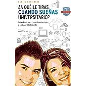 ¿A qué le tiras cuando sueñas universitario?: Guía rápida para cursar la universidad y no morir en el intento (Spanish Edition)