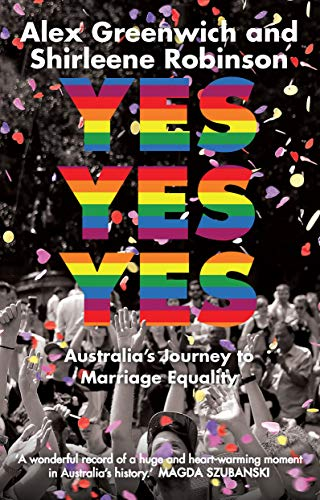 Yes Yes Yes: Australia's Journey to Marriage Equality (English Edition)