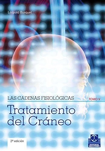 Las cadenas fisiológicas (Tomo V): Tratamiento del cráneo (Color) (Medicina n 87)