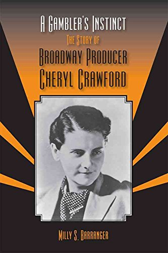 [A Gambler's Instinct: The Story of Broadway Producer Cheryl Crawford] (By: Milly S. Barranger) [published: July, 2010]