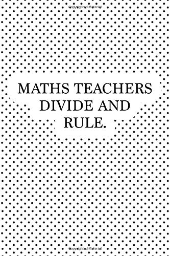 Maths Teachers Divide And Rule: A 6x9 Inch Matte Softcover Journal Notebook With 120 Blank Lined Pages And A Funny Teaching Cover Slogan por Enrobed Polka Dot Journals