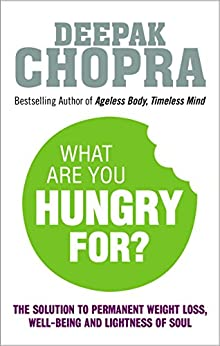What Are You Hungry For?: The Chopra Solution to Permanent Weight Loss, Well-Being and Lightness of Soul par [Chopra, Deepak]