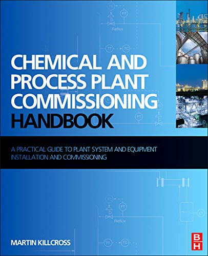 Chemical and Process Plant Commissioning Handbook: A Practical Guide to Plant System and Equipment Installation and Commissioning por Martin Killcross