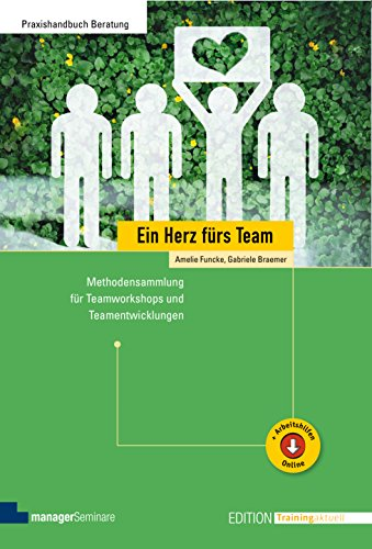 Ein Herz fürs Team: Methodensammlung für Teamworkshops und Teamentwicklungen (Edition Training aktuell)