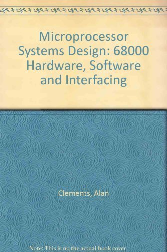 Microprocessor Systems Design: 68000 Hardware, Software, and Interfacing by Clements, Alan (1987) Hardcover
