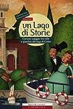 Un lago di storie. Curioso viaggio tra ville e giardini del lago di Como. Ediz. illustrata. Con gadget