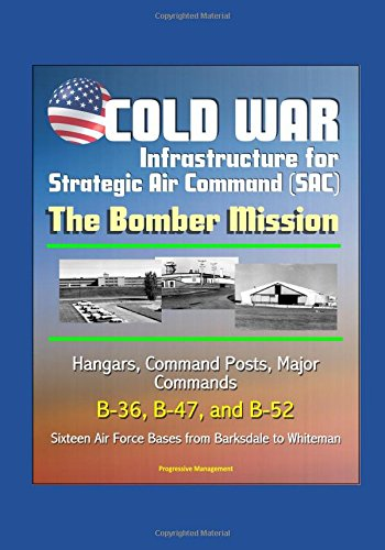 cold-war-infrastructure-for-strategic-air-command-sac-the-bomber-mission-hangars-command-posts-major