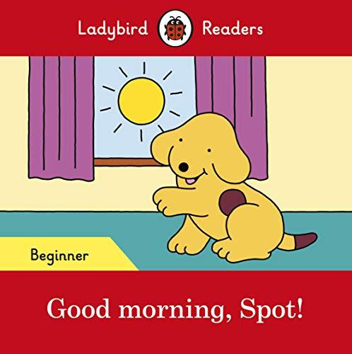 Good morning, Spot! - Ladybird Readers Beginner Level (Ladybird Readers Beginner Levl)