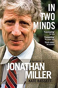 In Two Minds: a Biography of Jonathan Miller par [Bassett, Kate]