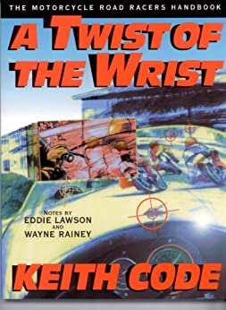 A Twist of the Wrist: The Motorcycle Road Racers Handbook (English Edition) von [Code, Keith]
