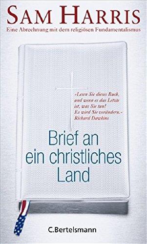 Brief an ein christliches Land: Eine Abrechnung mit dem religiösen Fundamentalismus