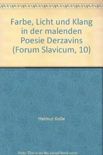 Farbe, Licht und Klang in der malenden Poesie Derzavins (Forum Slavicum, 10)
