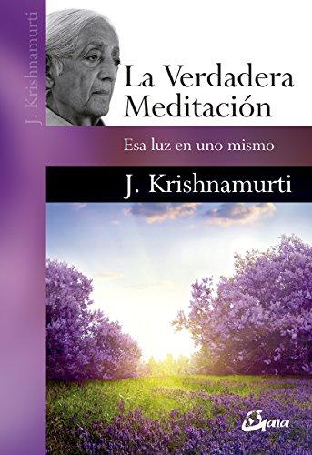 La verdadera meditación. Esa luz en uno mismo (Krishnamurti)