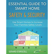 Essential Guide to Smart Home Safety & Security: Use Smart Homes to Increase Your Families Safety Levels (Smart Home Automation Essential Guides, Band 1)