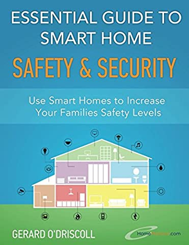 Essential Guide to Smart Home Safety & Security: Use Smart Homes to Increase Your Families Safety Levels