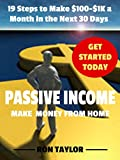 Passive Income: 19 Steps to Make $100-$1K a Month in the Next 30 Days (Discover the Best Ways to Make a Passive Income from Home and Online) (English Edition)