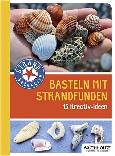 Basteln mit Strandfunden: 15 Kreativ-Ideen (STRAND-Detektive)