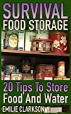 Survival Food Storage: 20 Tips To Store Food And Water: (How to Store Food and Water, Survival Guide) (English Edition)