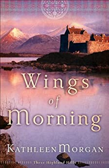 Wings of Morning (These Highland Hills Book #2) par [Morgan, Kathleen]