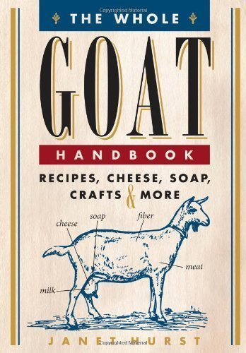 The Whole Goat Handbook: Recipes, Cheese, Soap, Crafts & More by Janet Hurst (Jan 14 2013)