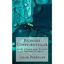 Plongée Confidentielle: Guide d'Initié pour Devenir un Meilleur Plongeur
