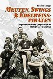 Meuten, Swings & Edelweißpiraten: Jugendkultur und Opposition im Nationalsozialismus
