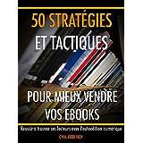 50 stratégies et tactiques pour mieux vendre vos ebooks: Réussir à trouver ses lecteurs avec l'autoédition numérique (French Edition)