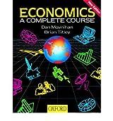 [(Economics: A Complete Course)] [Author: Dan Moynihan] published on (February, 2001)