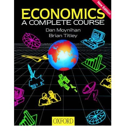 [(Economics: A Complete Course)] [Author: Dan Moynihan] published on (February, 2001)