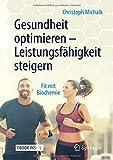 Gesundheit optimieren - Leistungsfähigkeit steigern: Fit mit Biochemie
