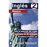 Inglés Básico 2: Todo lo esencial del inglés explicado en 30 unidades. ¡Empieza a hablar ya!