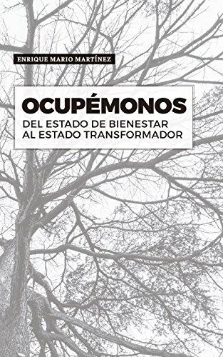 Ocupémonos: Del estado de bienestar al estado transformador por Enrique Mario Martinez