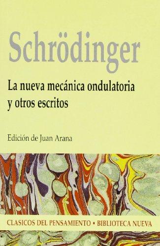La nueva mecánica ondulatoria y otros escritos (Clásicos del pensamiento) por Erwin Schrödinger