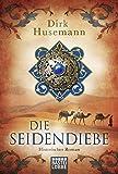 Die Seidendiebe: Historischer Roman - Dirk Husemann