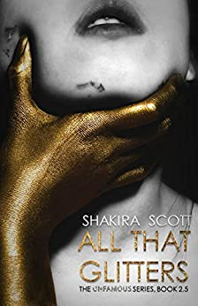 All That Glitters: The Unfamous Series, Book 2.5 by [Scott, Shakira]