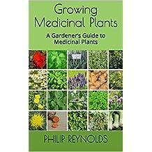 Growing Medicinal Plants: A Gardener's Guide to Medicinal Plants (English Edition)