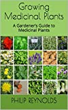 Growing Medicinal Plants: A Gardener's Guide to Medicinal Plants