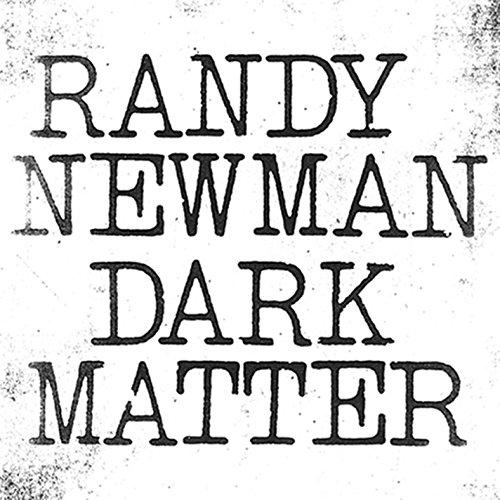 Dark Matter - Randy Newman - 2017