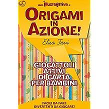 Origami in Azione!: Giocattoli attivi di carta, origami facili per bambini (Albi di Illustrattiva Vol. 1) (Italian Edition)
