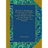 Manual of Mythology: For the Use of Schools, Art Students, and General Readers Founded On the Works of Petiscus, Preller, and Welcker