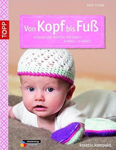 Von Kopf bis Fuß: Schuhe und Mützen für Babys häkeln (kreativ.kompakt.) Häkeln Baby-mütze