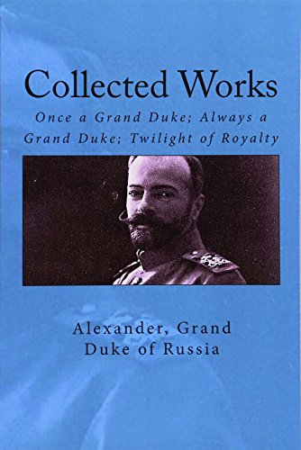 Collected Works: Once a Grand Duke; Always a Grand Duke; Twilight of Royalty por Grand Duke of Russia Alexander