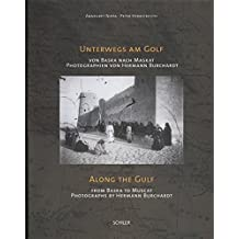 Unterwegs am Golf /Along the Gulf: Von Basra nach Maskat- Photographien von Hermann Burchardt/ From Basra to Muscat / Photographs by Hermann Burchardt