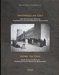 Unterwegs am Golf /Along the Gulf: Von Basra nach Maskat- Photographien von Hermann Burchardt/ From Basra to Muscat / Photographs by Hermann Burchardt