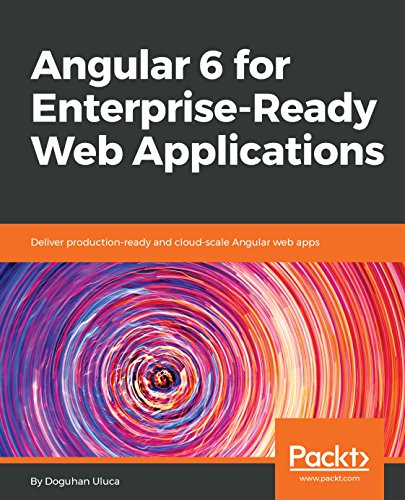Angular 6 for Enterprise-Ready Web Applications: Deliver production-ready and cloud-scale Angular web apps (Boot 6)