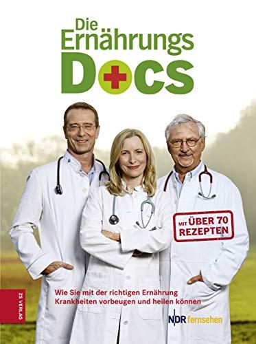 Die Ernährungs Docs: Wie Sie mit der richtigen Ernährung Krankheiten vorbeugen und heilen können